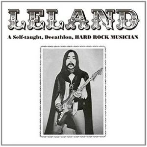 leland: a self-taught, decathlon, hard rock musician