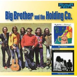 big brother & the holding company: be a brother / how hard it is