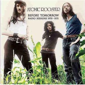 atomic rooster: before tomorrow - radio sessions 1970-1971