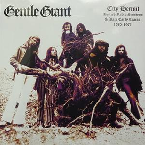 gentle giant: city hermit - british radio sessions & rare early tracks 1970 - 1972