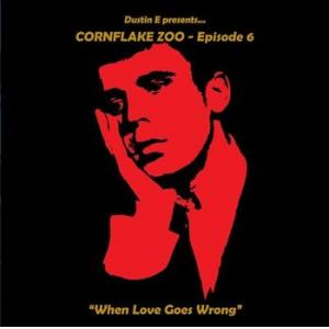 "various: cornflake zoo episode six – ""when love goes wrong"""