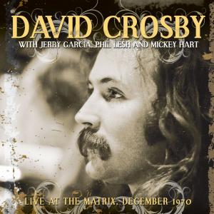 david crosby with phil lesh, jerry garcia & mickey hart: live at the matrix december 1970