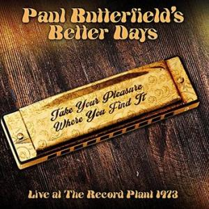 paul butterfield's better days: take your pleasure where you find it- live at the record plant 1973