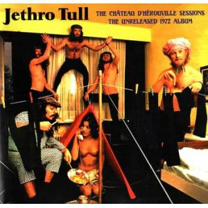 jethro tull: the chateau d' herouville sessions - the unreleased 1972 album
