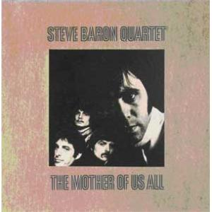 steve baron quartet: the mother of us all