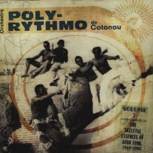 orchestre poly-rythmo de cotonou: the skeletal essences of afro funk 1969-1980