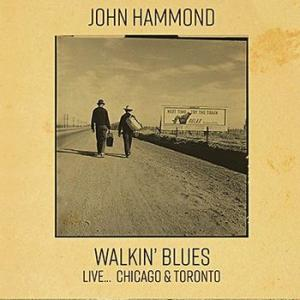 john hammond: walkin' blues live... chicago & toronto