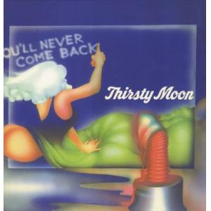 thirsty moon: you 'll never come back